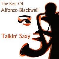 Talkin' saxy - The Best of Alfonzo Blackwell — Alfonzo Blackwell
