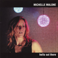 Hello Out There — Michelle Malone