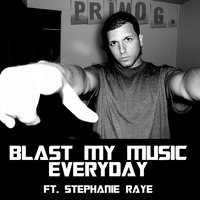 Blast My Music Everyday (feat. Stephanie Raye) — Stephanie Raye, Rich Primo G. Castaldo