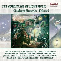 The Golden Age of Light Music: Childhood Memories - Vol. 2 — London Promenade Orchestra, Roger Roger, Eric Robinson, Robert Farnon, Nacio Herb Brown
