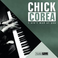 I ain't mad at you — Chick Corea