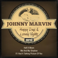 Happy Days & Lonely Nights — Johnny Marvin