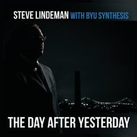 The Day After Yesterday — Steve Lindeman & BYU Synthesis
