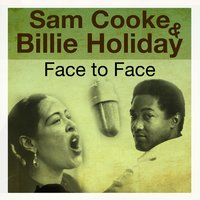 Face to Face — Sam Cooke & Billie Holiday