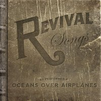 Revival Songs — Oceans over Airplanes