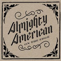 On the Edge — Almighty American