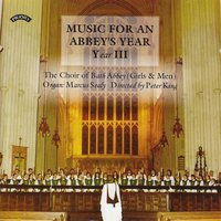 Music for an Abbey's Year - Volume 3 — The Choir of Bath Abbey|Peter King|Marcus Sealy