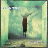 A Day in Paradise — Talla Vocal Ensemble