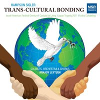 Hampson Sisler: Transcultural Bonding - Orchestral and Choral Music — Bulgarian National Radio Symphony Orchestra, Jerusalem Symphony Orchestra, Arkady Leytush, Hampson Sisler, Israel Symphony Orchestra, New Symphony Orchestra of Israel