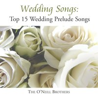 Wedding Songs: Top 15 Wedding Prelude Songs — Wedding Music Experts: The O'Neill Brothers