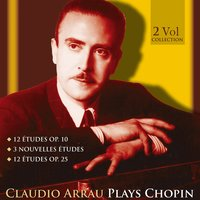 Claudio Arrau Plays Chopin — Claudio Arrau