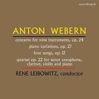 Webern: Concerto for Nine Instruments, Op. 24, Piano Variations, Op. 27, Four Songs, Op. 12, Quartet Op. 22 for Tenor Saxophone — René Leibowitz, Jacque Louis Monod, Bethany Beardslee, Антон Веберн