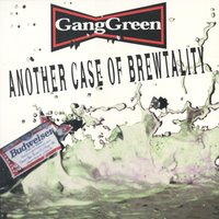 Another Case Of Brewtality — Gang Green
