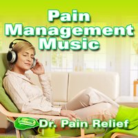 Pain Management Music (Music That Is the Doctor's Prescription for Pain Relief) — Doctor Pain Relief