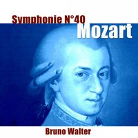 Mozart: Symphonie No. 40, K. 550 — Вольфганг Амадей Моцарт, Bruno Walter, Orchestre Philharmonique de New York, Orchestre philharmonique de New York, Bruno Walter