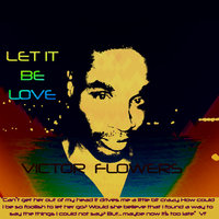 Let It Be Love — Victor Flowers