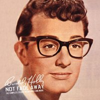 Not Fade Away: The Complete Studio Recordings And More — Buddy Holly