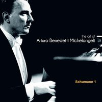 The Art of Arturo Benedetti Michelangeli: Schumann, 1 — Роберт Шуман, Arturo Benedetti Michelangeli