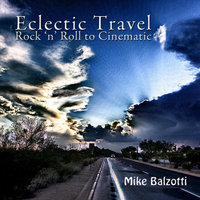 Eclectic Travel ~ Rock 'n' Roll to Cinematic — Mike Balzotti