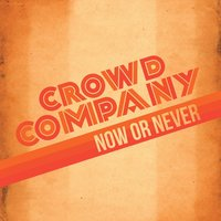 Now or Never — Crowd Company