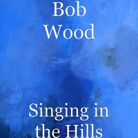 Singing in the Hills — Bob Wood, Mitzi Wood Von Mizener