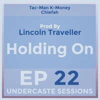 Holding On (Episode 22) — K-Money, Undercaste Sessions, Chiefah, Tac-Man