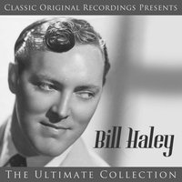 Classic Original Recordings Presents - Bill Haley - The Ultimate Collection — Bill Haley