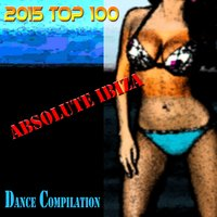 2015 Top 100 Absolute Ibiza Dance Compilation — сборник