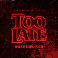 Too Late - Single — Saucelord Rich