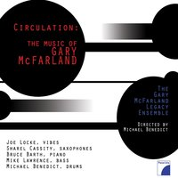 Circulation: The Music of Gary McFarland — The Gary McFarland Legacy Ensemble & Michael Benedict