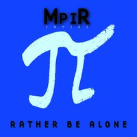 Rather Be Alone — MpiR