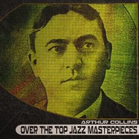 Over the Top Jazz Masterpieces — Arthur Collins