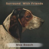 Surround With Friends — Max Roach
