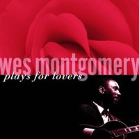 Wes Montgomery Plays For Lovers — Wes Montgomery