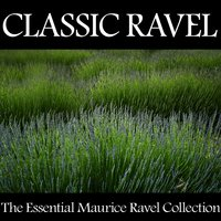Classic Ravel - The Essential Maurice Ravel Collection — сборник