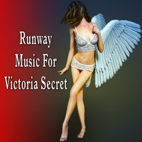 Runway Music for Victoria Secret — The Runway