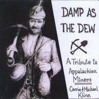 Damp As The Dew: A Tribute to Appalachian Miners — Michael and Carrie Kline/Talking Across the Lines, LLC