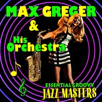 Essential Groovy Jazz Masters — Max Greger & His Orchestra
