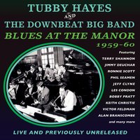 Blues at the Manor 1959-60 — Tubby Hayes & The Downbeat Big Band
