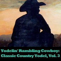 Yodelin' Rambling Cowboy: Classic Country Yodel, Vol. 3 — сборник
