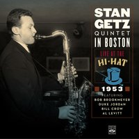 Stan Getz Quintet in Boston. Live at the Hi-Hat 1953 — Stan Getz