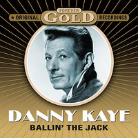 Forever Gold - Ballin' The Jack — Danny Kaye