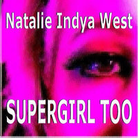 Supergirl Too - Single — Natalie Indya West