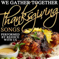 We Gather Together: Thanksgiving Songs — Rejoice With Us