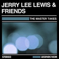 The Master Takes — Jerry Lee Lewis & Friends