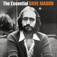 The Essential Dave Mason — Dave Mason
