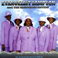Yes we know that Jesus is with us — Evangelist Sampson and the Righteous Sisters