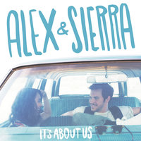 It's About Us — Alex & Sierra