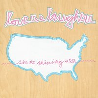 Sea To Shining Sea — Love As Laughter