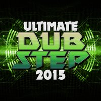 Ultimate Dubstep 2015 — сборник